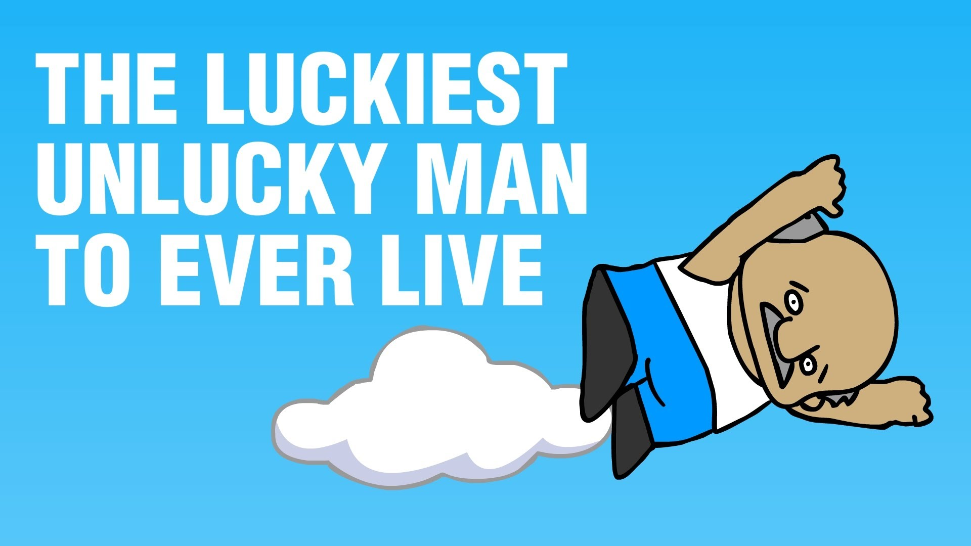 「世界上最幸運的倒楣鬼」- The Luckiest Unlucky Man To Ever Live