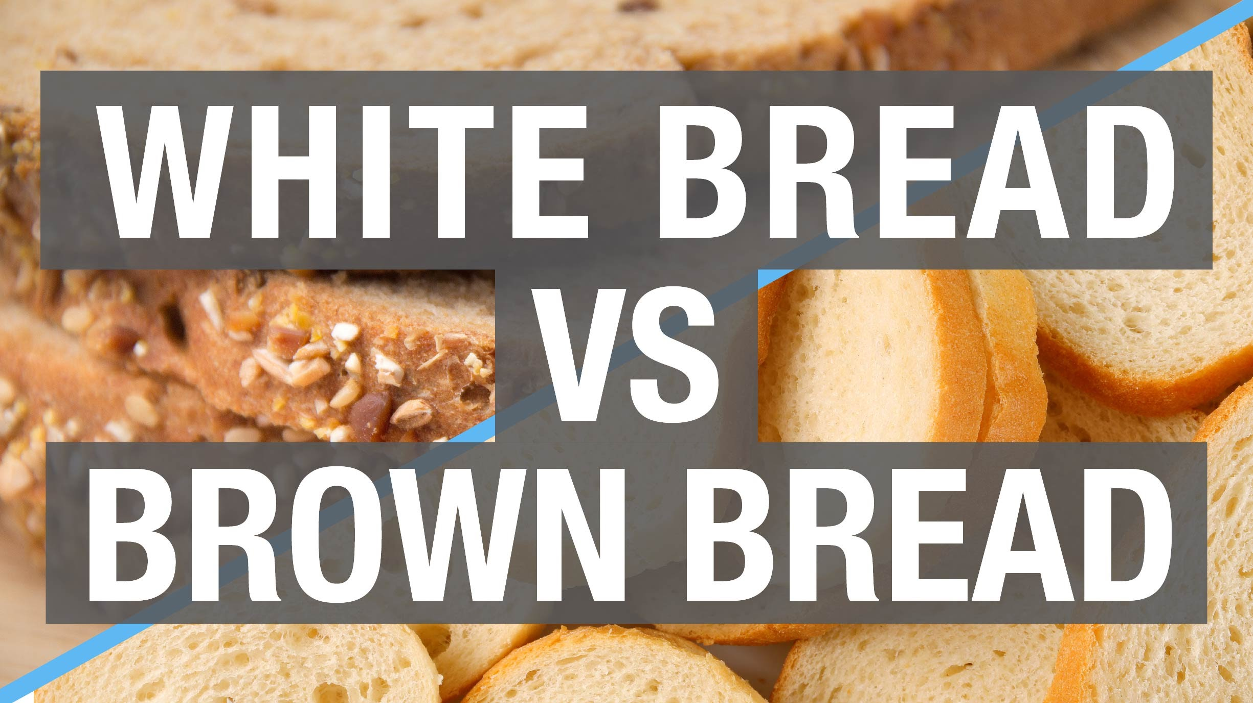 「健康補給站:白麵包好還是全麥麵包好?」- White Bread vs. Brown Bread - Which Is Better for You?