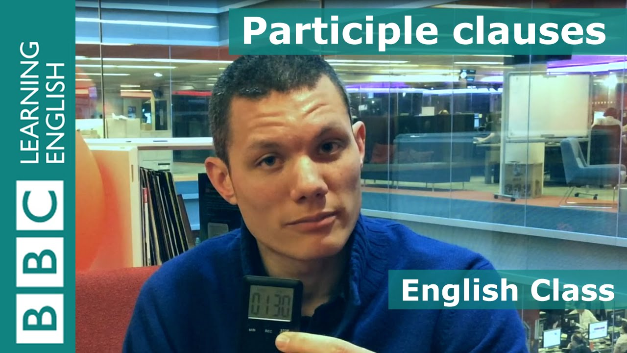 「文法好簡單:認識分詞構句」- BBC English Class: Participle Clauses